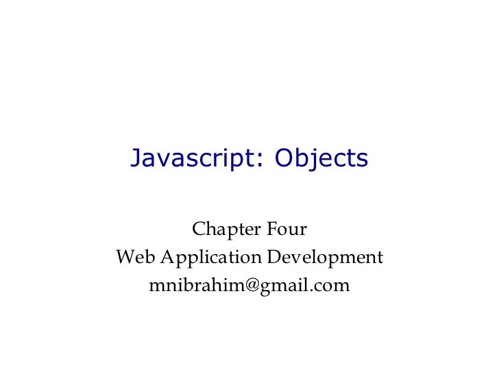 Javascript: Objects Chapter Four Web Application Development [email_address]