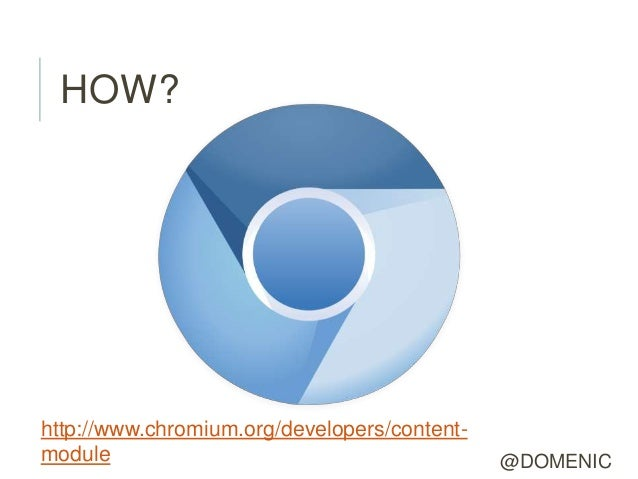 HOW?http://www.chromium.org/developers/content-module                                        @DOMENIC