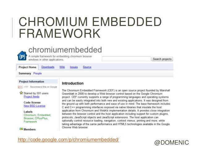 CHROMIUM EMBEDDEDFRAMEWORKhttp://code.google.com/p/chromiumembedded/                                             @DOMENIC