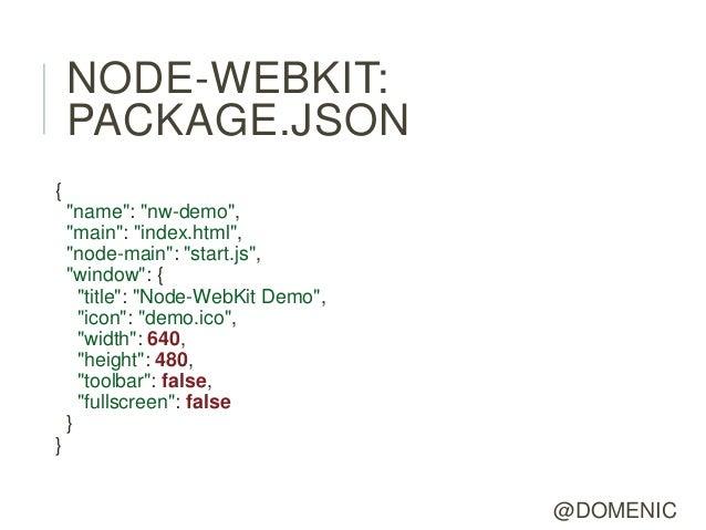 "NODE-WEBKIT:    PACKAGE.JSON{    ""name"": ""nw-demo"",    ""main"": ""index.html"",    ""node-main"": ""start.js"",    ""window"": {   ..."