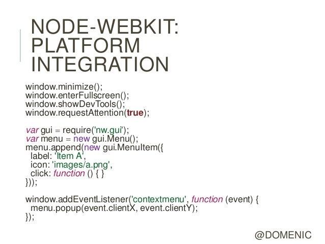 NODE-WEBKIT: PLATFORM INTEGRATIONwindow.minimize();window.enterFullscreen();window.showDevTools();window.requestAttention(...