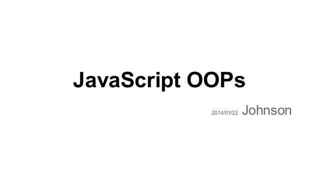 JavaScript OOPs 2014/01/22  Johnson
