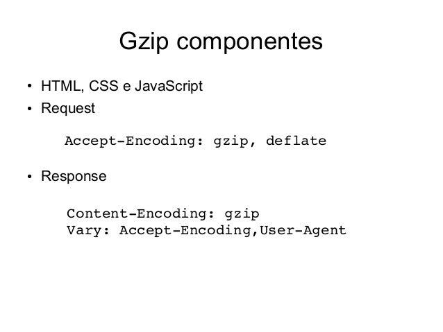 Gzip componentes ● mod_deflate AddOutputFilterByTypeDEFLATE text/htmltext/css application/xjavascript