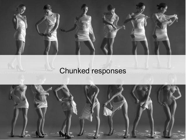 Chunked responses ● Mecanismo do HTTP/1.1 ● Divide dados de resposta e transmitindo cada chunk com seu tamanho ● Melhor us...