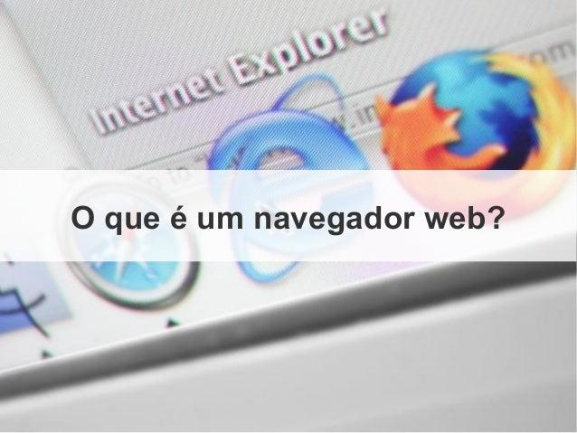 O que é um navegador web?