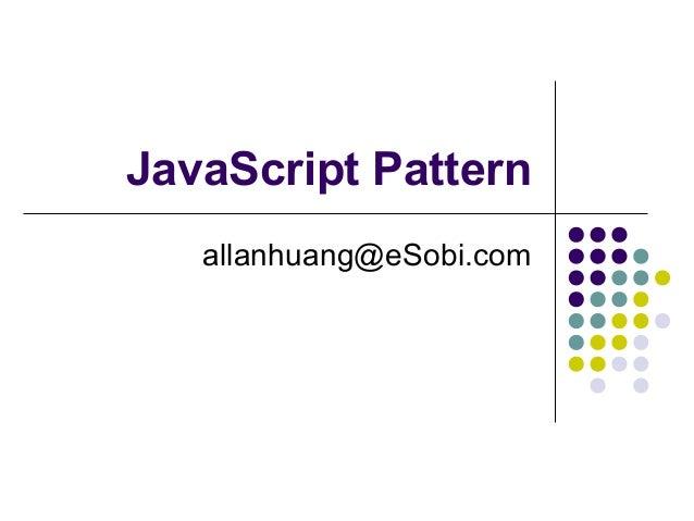 JavaScript Pattern allanhuang@eSobi.com