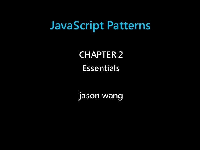 JavaScript Patterns  CHAPTER 2  Essentials  jason wang