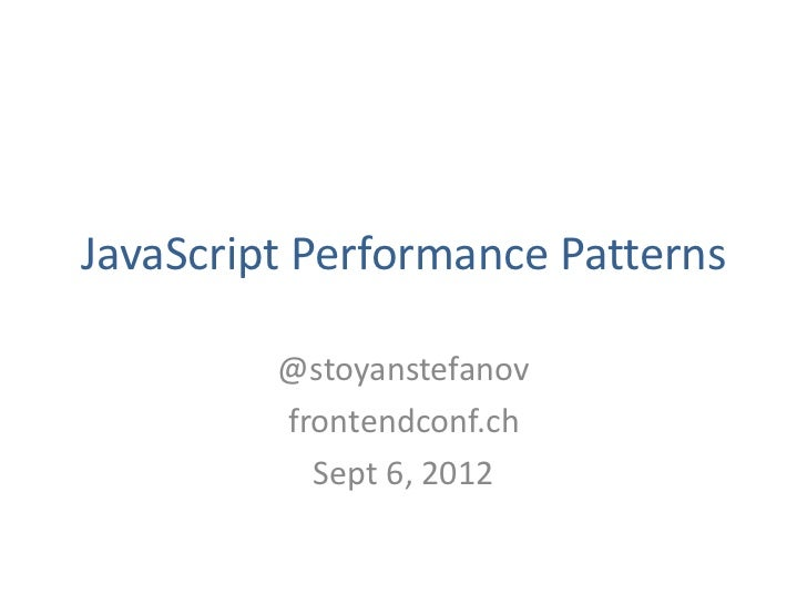 JavaScript Performance Patterns         @stoyanstefanov         frontendconf.ch           Sept 6, 2012