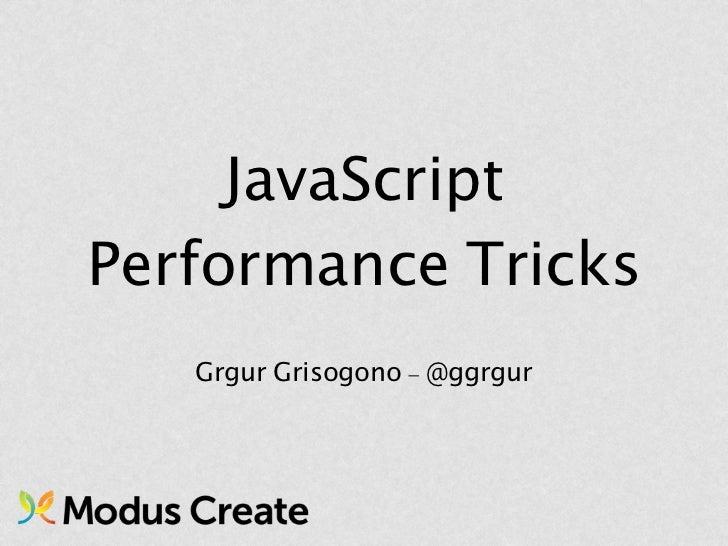 JavaScriptPerformance Tricks   Grgur Grisogono - @ggrgur