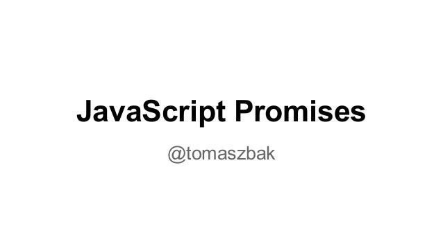 JavaScript Promises @tomaszbak