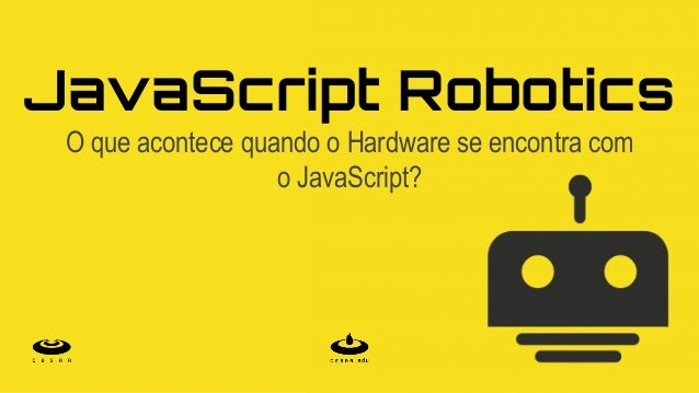 JavaScript Robotics O que acontece quando o Hardware se encontra com o JavaScript?