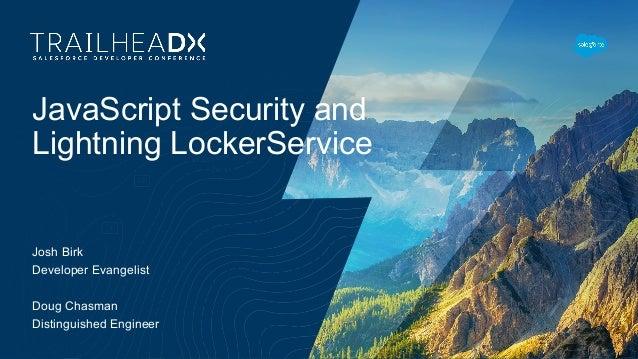 JavaScript Security and Lightning LockerService Josh Birk Developer Evangelist Doug Chasman Distinguished Engineer