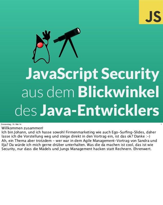 JavaScript Security aus dem Blickwinkel des Java-Entwicklers 1Donnerstag, 15. Mai 14 Willkommen zusammen! Ich bin Johann, ...