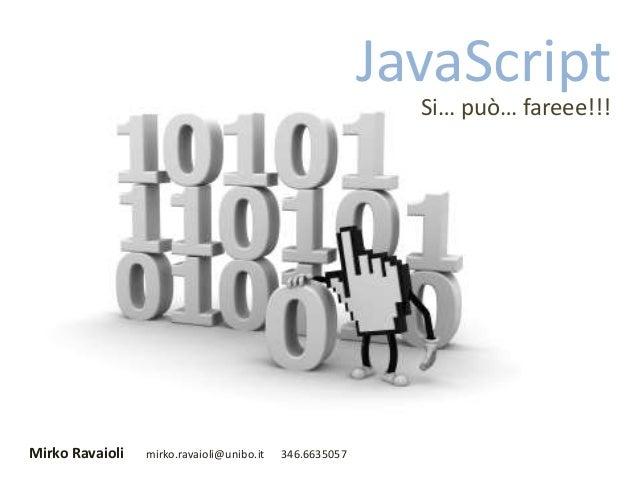 Mirko Ravaioli mirko.ravaioli@unibo.it 346.6635057 JavaScript Si… può… fareee!!!