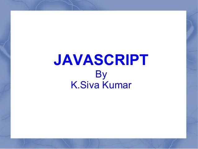 JAVASCRIPT      By K.Siva Kumar