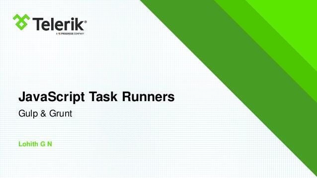 JavaScript Task Runners Gulp & Grunt Lohith G N