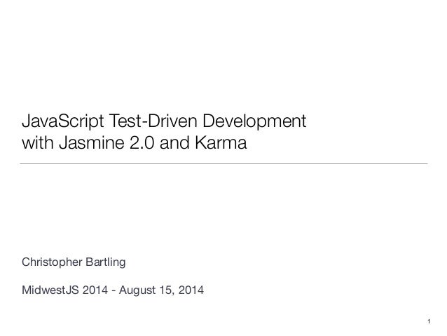 JavaScript Test-Driven Development with Jasmine 2.0 and Karma ! ! ! ! ! ! ! ! Christopher Bartling