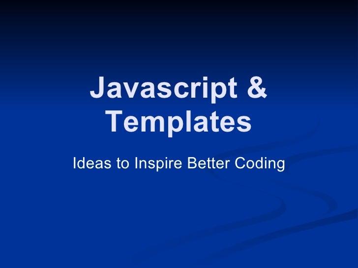 Javascript & Templates Ideas to Inspire Better Coding