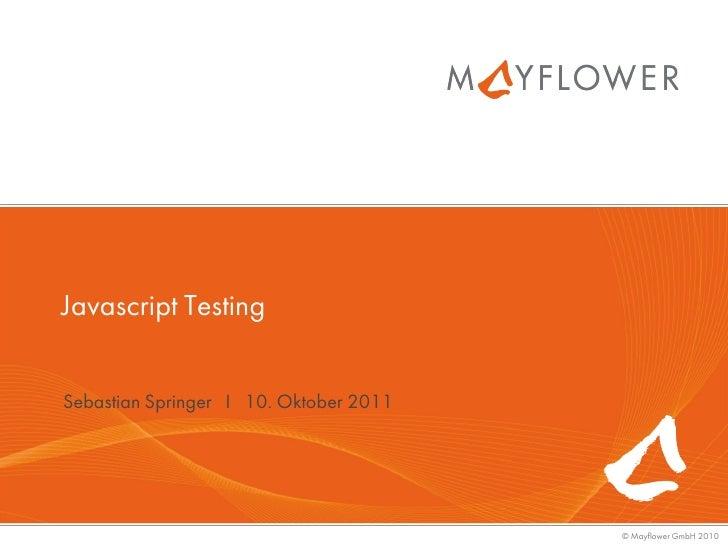 Javascript TestingSebastian Springer I 10. Oktober 2011                                        © Mayflower GmbH 2010