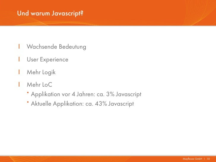 Und warum Javascript?I   Wachsende BedeutungI   User ExperienceI   Mehr LogikI   Mehr LoC    ·Applikation vor 4 Jahren: ca...