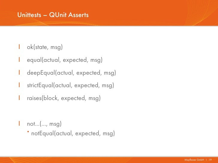 Unittests – QUnit AssertsI   ok(state, msg)I   equal(actual, expected, msg)I   deepEqual(actual, expected, msg)I   strictE...