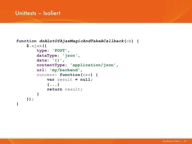 Unittests – Isoliertfunction doALotOfAjaxMagicAndTakeACallback(cb) {    $.ajax({        type: POST,        dataType: json,...