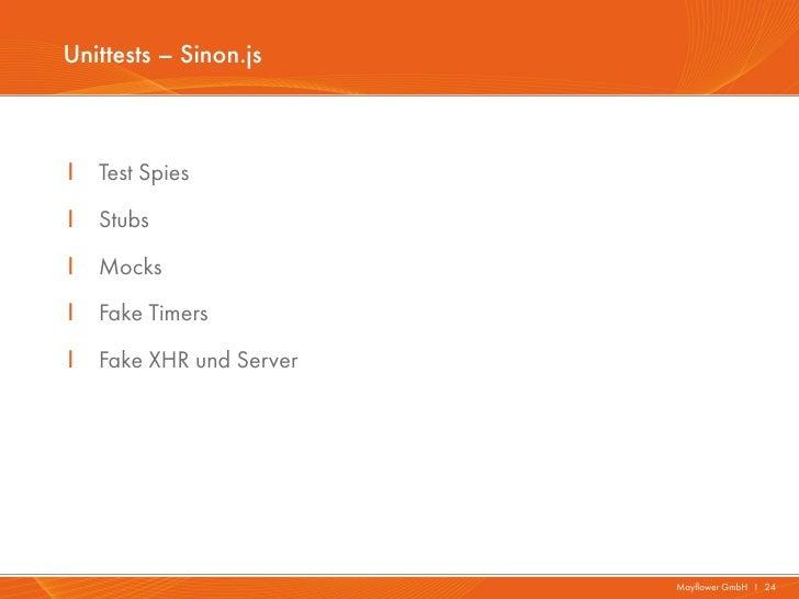 Unittests – Sinon.jsI   Test SpiesI   StubsI   MocksI   Fake TimersI   Fake XHR und Server                          Mayflo...
