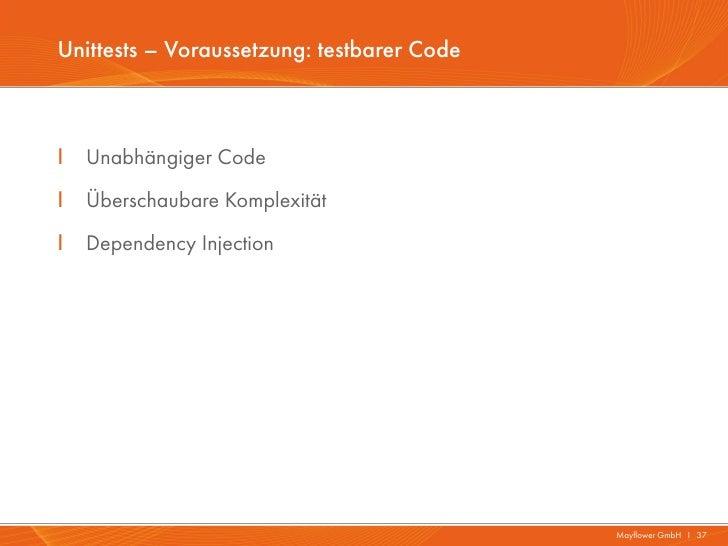 Unittests – Voraussetzung: testbarer CodeI   Unabhängiger CodeI   Überschaubare KomplexitätI   Dependency Injection       ...