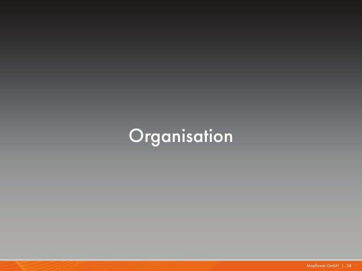 Organisation               Mayflower GmbH I 38