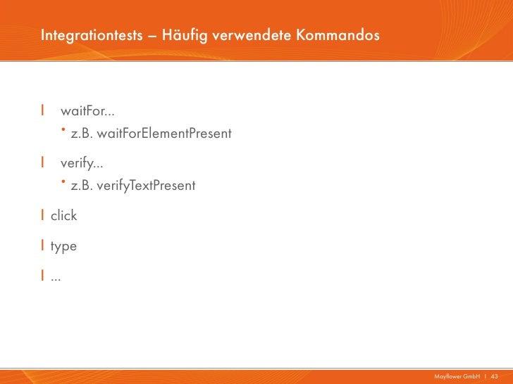 Integrationtests – Häufig verwendete KommandosI   waitFor...    ·z.B. waitForElementPresentI   verify...    ·z.B. verifyTe...