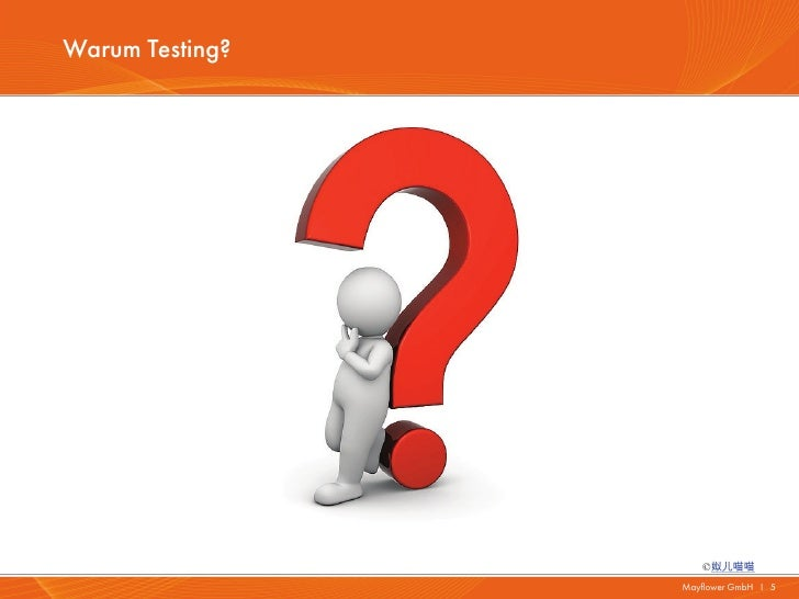 Warum Testing?                    ©姒儿喵喵                 Mayflower GmbH I 5