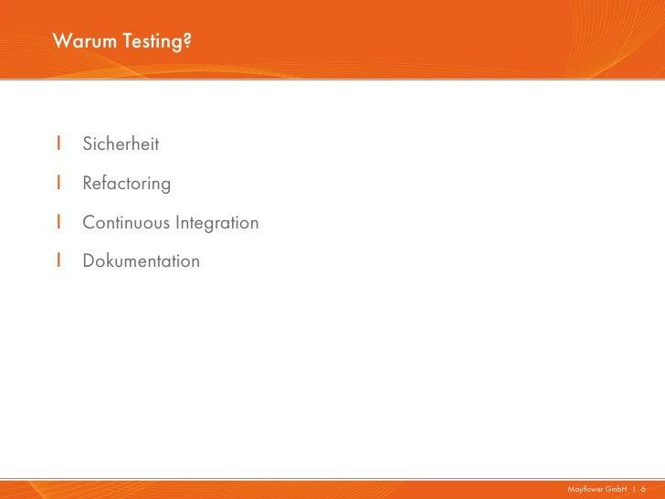 Warum Testing?I   SicherheitI   RefactoringI   Continuous IntegrationI   Dokumentation                             Mayflow...