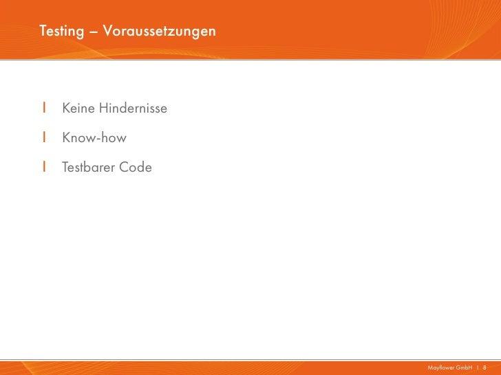 Testing – VoraussetzungenI   Keine HindernisseI   Know-howI   Testbarer Code                            Mayflower GmbH I 8