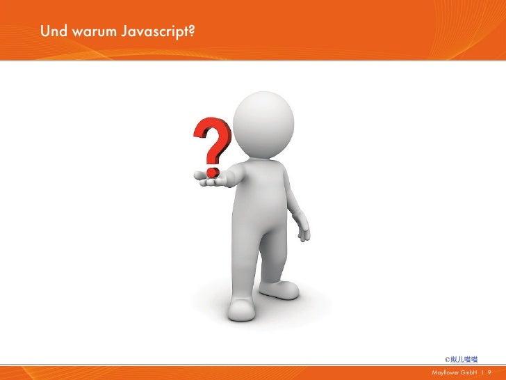Und warum Javascript?                           ©姒儿喵喵                        Mayflower GmbH I 9