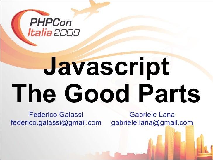 Javascript The Good Parts       Federico Galassi             Gabriele Lana federico.galassi@gmail.com   gabriele.lana@gmai...