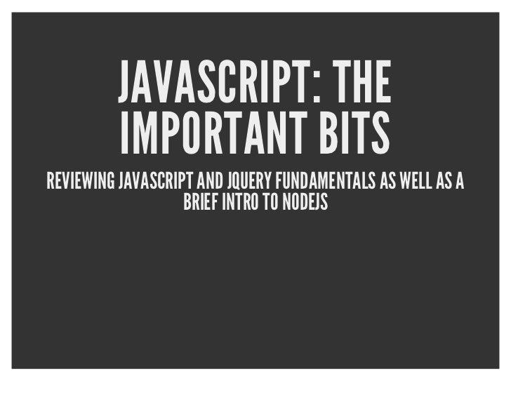 JAVASCRIPT: THE         IMPORTANT BITSREVIEWING JAVASCRIPT AND JQUERY FUNDAMENTALS AS WELL AS A                   BRIEF IN...