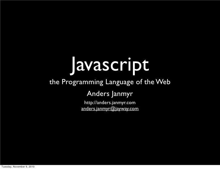 Javascript                         the Programming Language of the Web                                    Anders Janmyr   ...