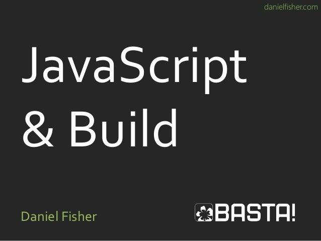 danielfisher.com JavaScript & Build Daniel Fisher