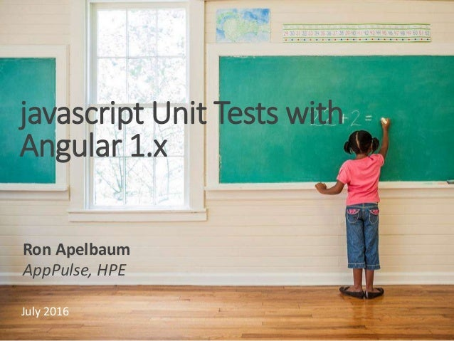 javascript Unit Tests with Angular 1.x Ron Apelbaum AppPulse, HPE July 2016