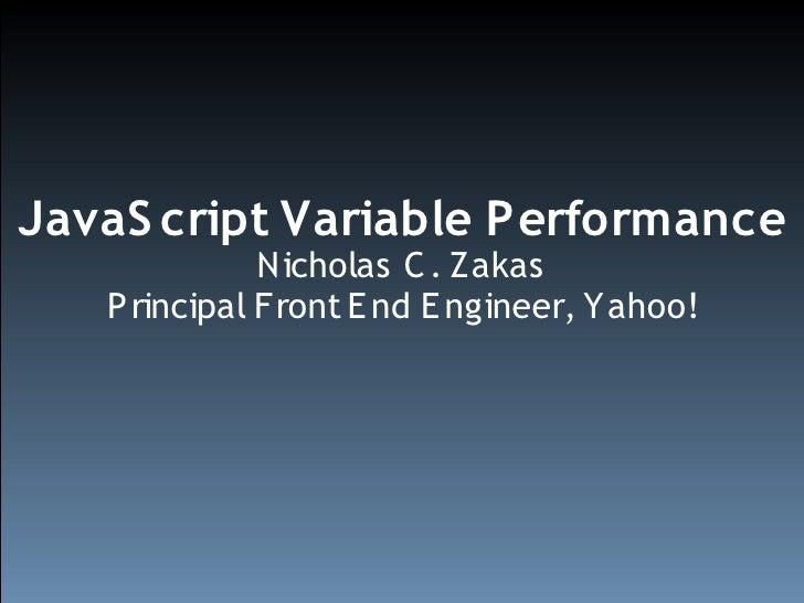 JavaS cript Variable Performance               Nicholas C . Zakas    P rincipal Front E nd E ngineer, Yahoo!
