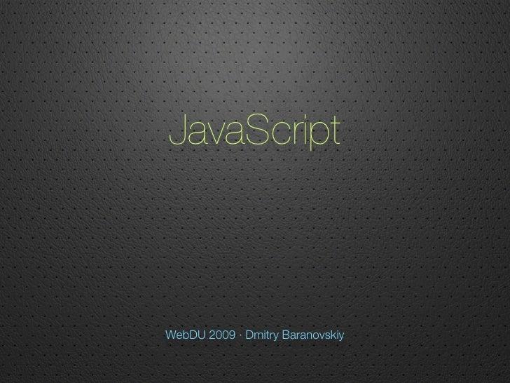 JavaScript    WebDU 2009 · Dmitry Baranovskiy