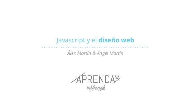 Javascript y el diseño web Álex Martín & Ángel Martín