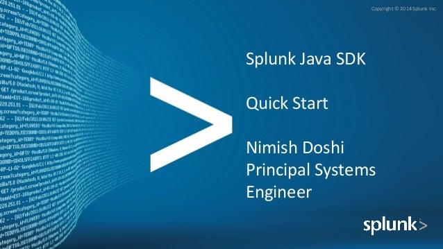 Copyright © 2014 Splunk Inc. Splunk Java SDK Quick Start Nimish Doshi Principal Systems Engineer
