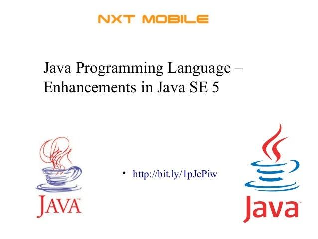 Java Programming Language –  Enhancements in Java SE 5  • http://bit.ly/1pJcPiw