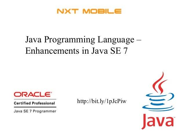 Java Programming Language –  Enhancements in Java SE 7  http://bit.ly/1pJcPiw