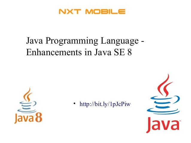 Java Programming Language -  Enhancements in Java SE 8  • http://bit.ly/1pJcPiw