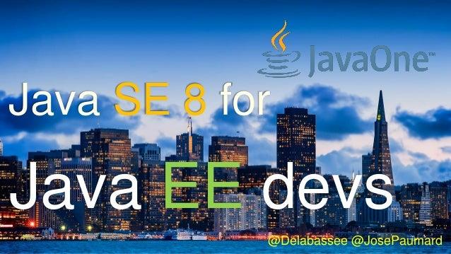 @Delabassee @JosePaumard Java EE devs Java SE 8 for