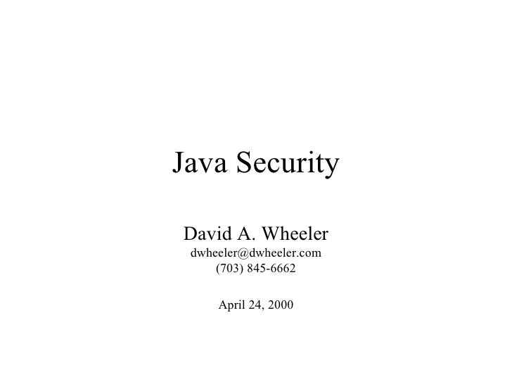 Java Security David A. Wheeler [email_address] (703) 845-6662 April 24, 2000