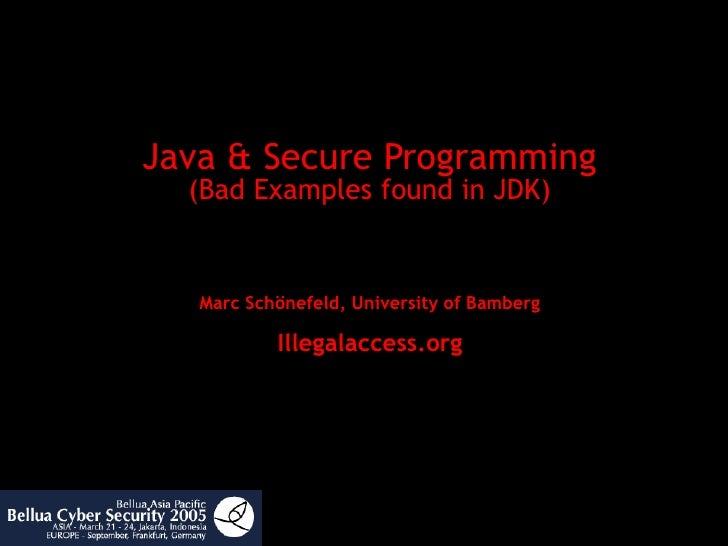 Java & Secure Programming (Bad Examples found in JDK) Marc Schönefeld, University of Bamberg Illegalaccess.org