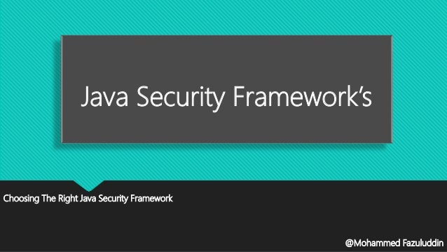 Java Security Framework's Choosing The Right Java Security Framework @Mohammed Fazuluddin